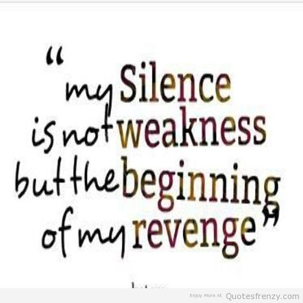 52c9b97cdabe21d2072248be714ef534--revenge-quotes-silence-quotes